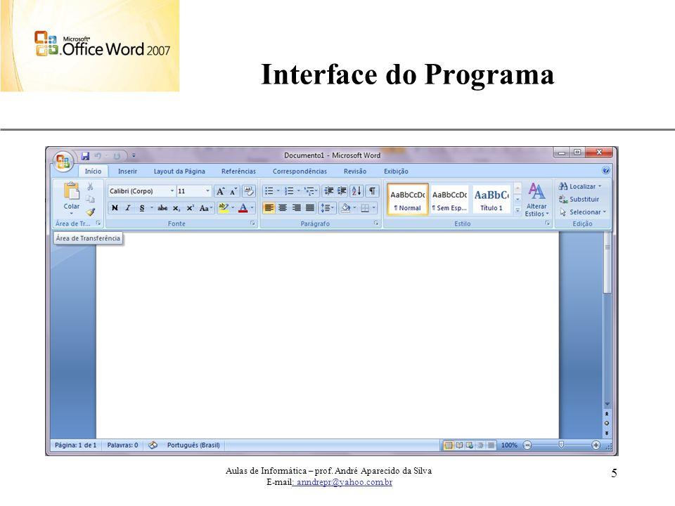 XP 5 Interface do Programa Aulas de Informática – prof. André Aparecido da Silva E-mail: anndrepr@yahoo.com.br