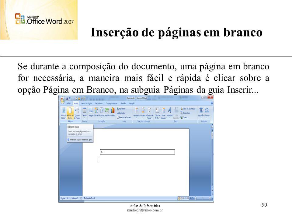 XP Aulas de Informática anndrepr@yahoo.com.br 50 Inserção de páginas em branco Se durante a composição do documento, uma página em branco for necessár