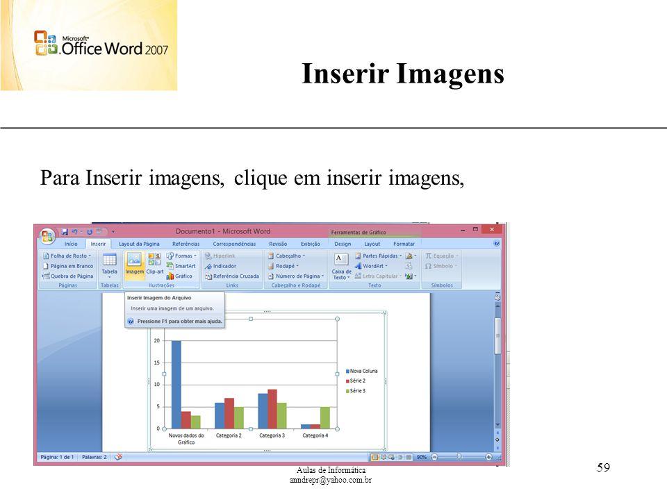 XP Aulas de Informática anndrepr@yahoo.com.br 59 Inserir Imagens Para Inserir imagens, clique em inserir imagens,