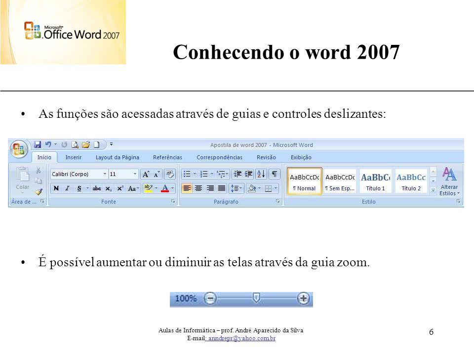 XP 6 Conhecendo o word 2007 As funções são acessadas através de guias e controles deslizantes: É possível aumentar ou diminuir as telas através da gui