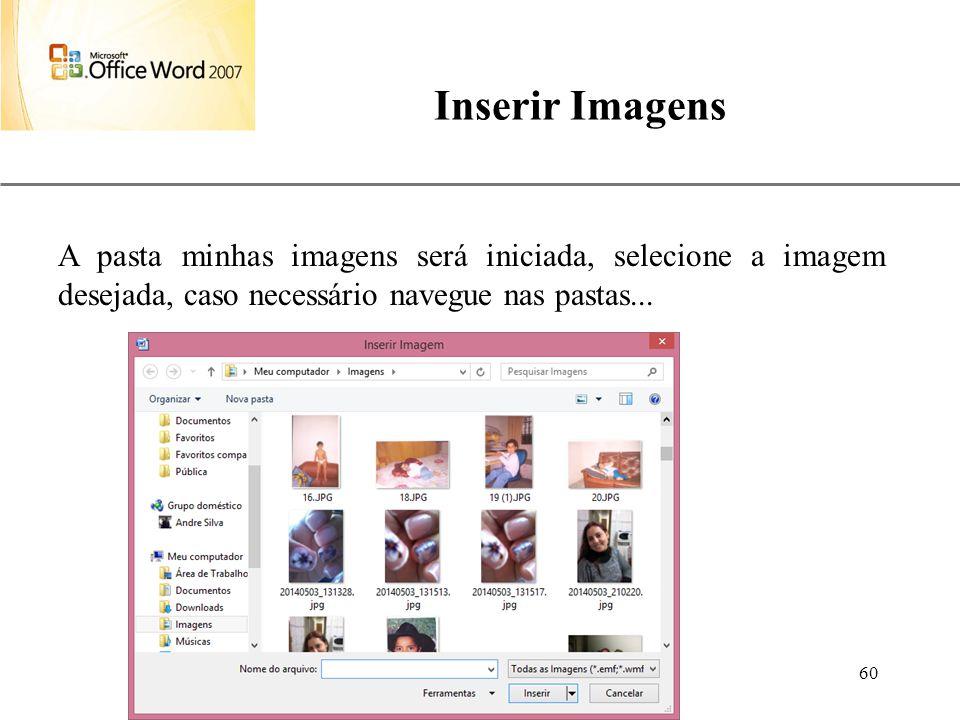 XP Aulas de Informática anndrepr@yahoo.com.br 60 Inserir Imagens A pasta minhas imagens será iniciada, selecione a imagem desejada, caso necessário na
