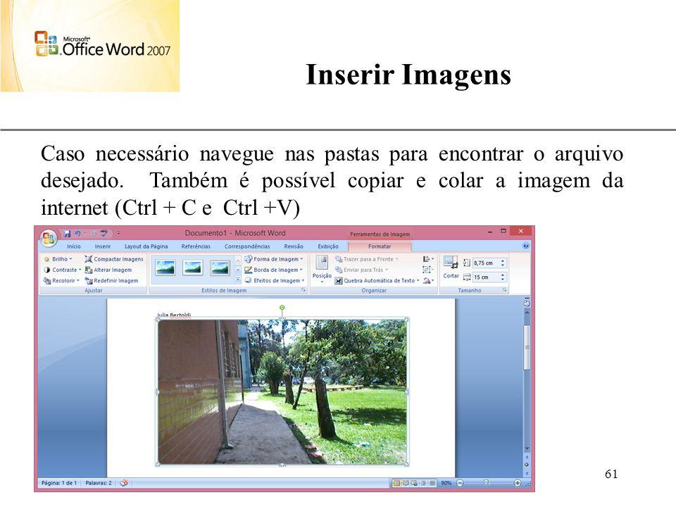 XP Aulas de Informática anndrepr@yahoo.com.br 61 Inserir Imagens Caso necessário navegue nas pastas para encontrar o arquivo desejado. Também é possív