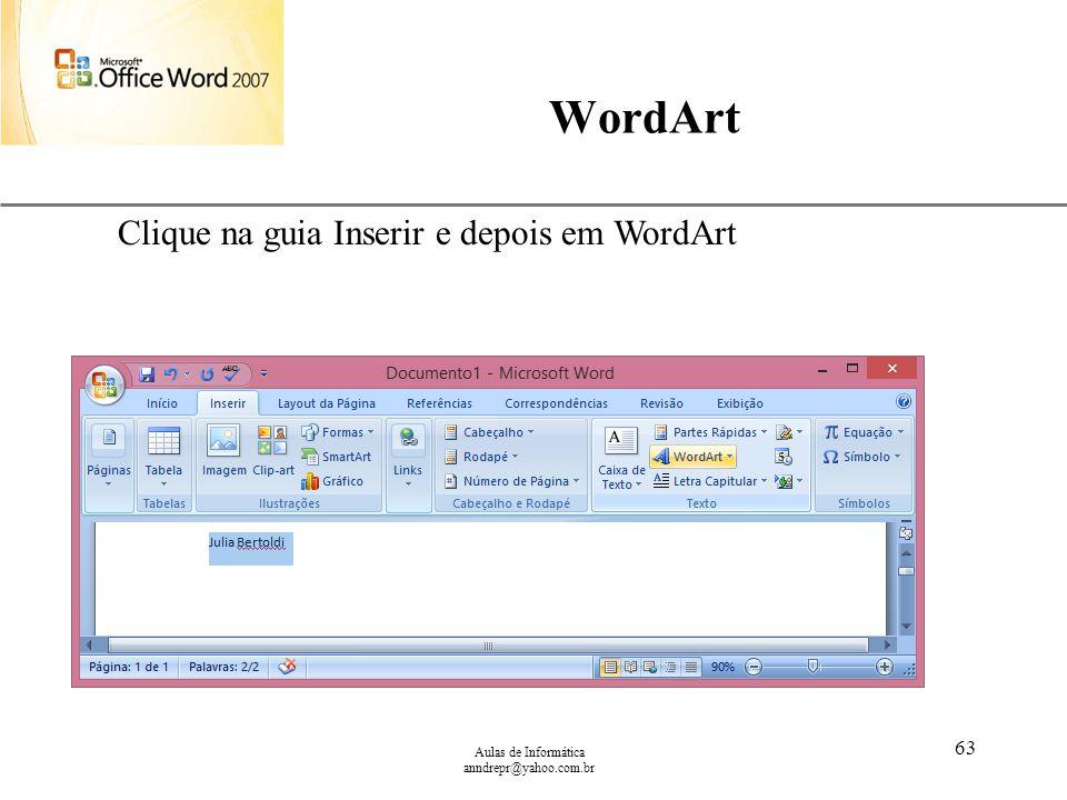 XP Aulas de Informática anndrepr@yahoo.com.br 63 WordArt Clique na guia Inserir e depois em WordArt