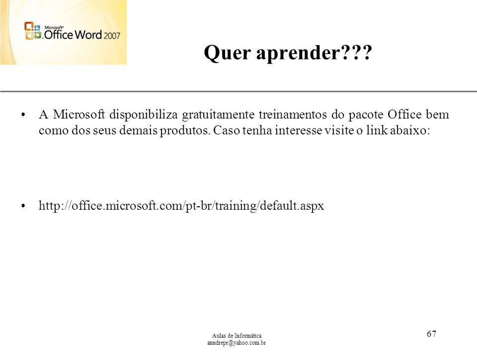 XP Aulas de Informática anndrepr@yahoo.com.br 67 Quer aprender??? A Microsoft disponibiliza gratuitamente treinamentos do pacote Office bem como dos s