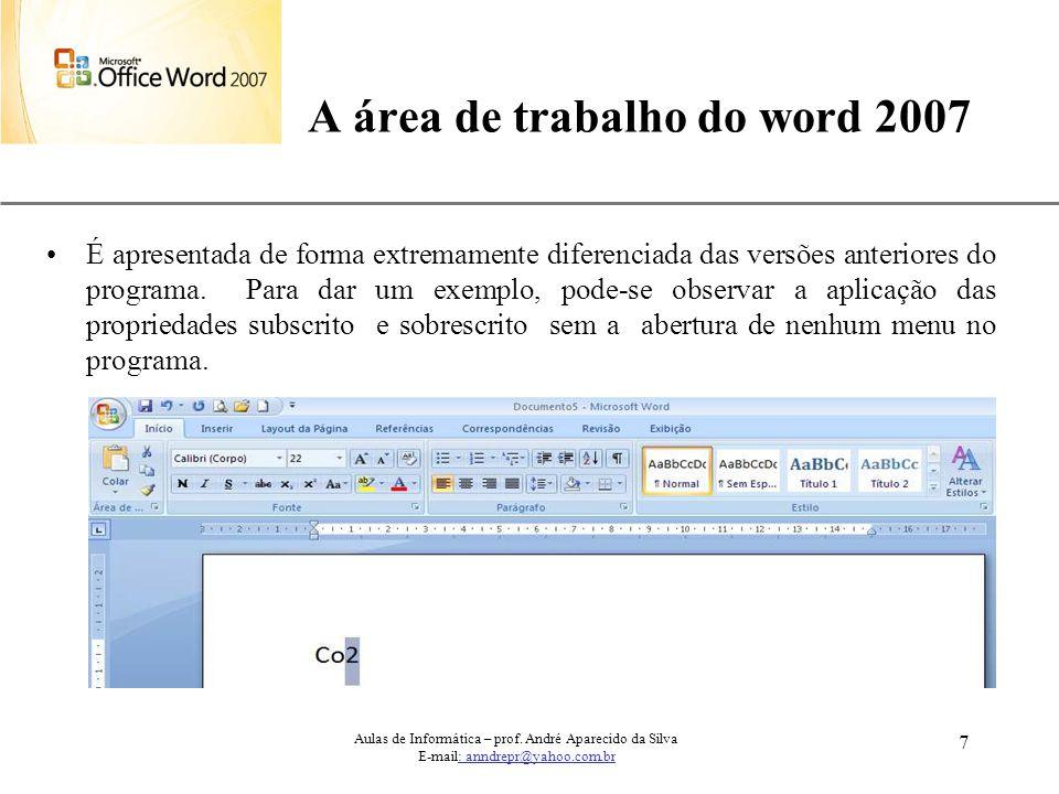 XP 7 A área de trabalho do word 2007 É apresentada de forma extremamente diferenciada das versões anteriores do programa. Para dar um exemplo, pode-se
