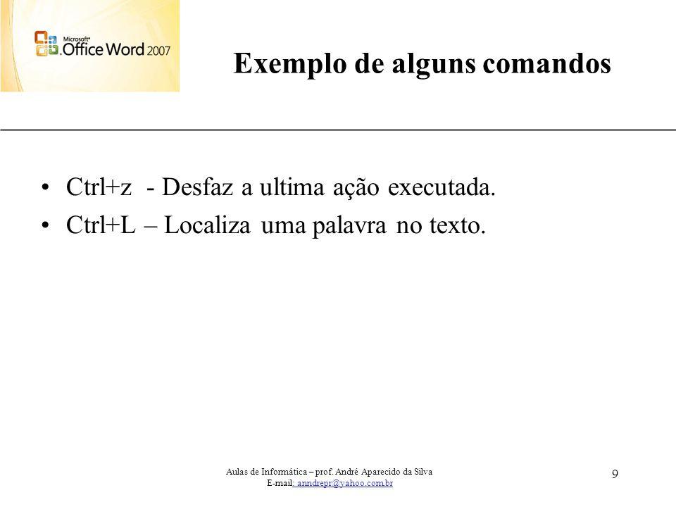 XP 9 Aulas de Informática – prof. André Aparecido da Silva E-mail: anndrepr@yahoo.com.br Exemplo de alguns comandos Ctrl+z - Desfaz a ultima ação exec