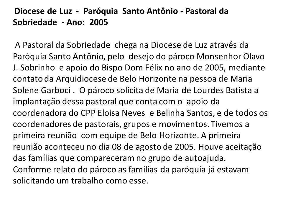 Diocese de Luz - Paróquia Santo Antônio - Pastoral da Sobriedade - Ano: 2005 A Pastoral da Sobriedade chega na Diocese de Luz através da Paróquia Santo Antônio, pelo desejo do pároco Monsenhor Olavo J.