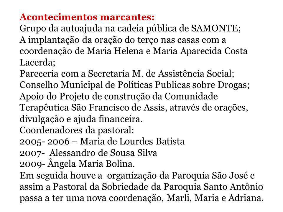 Acontecimentos marcantes: Grupo da autoajuda na cadeia pública de SAMONTE; A implantação da oração do terço nas casas com a coordenação de Maria Helen