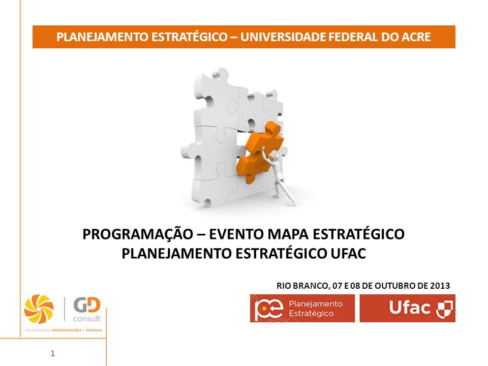 1 PROGRAMAÇÃO – EVENTO MAPA ESTRATÉGICO PLANEJAMENTO ESTRATÉGICO UFAC PLANEJAMENTO ESTRATÉGICO – UNIVERSIDADE FEDERAL DO ACRE RIO BRANCO, 07 E 08 DE OUTUBRO DE 2013