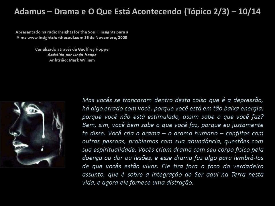 Adamus – Drama e O Que Está Acontecendo (Tópico 2/3) – 09/14 Assim em um tipo de energia vocês estão criando um vácuo ao não permitir seu divino, seu espírito, seu Ser-Deus entrar em sua vida diária.