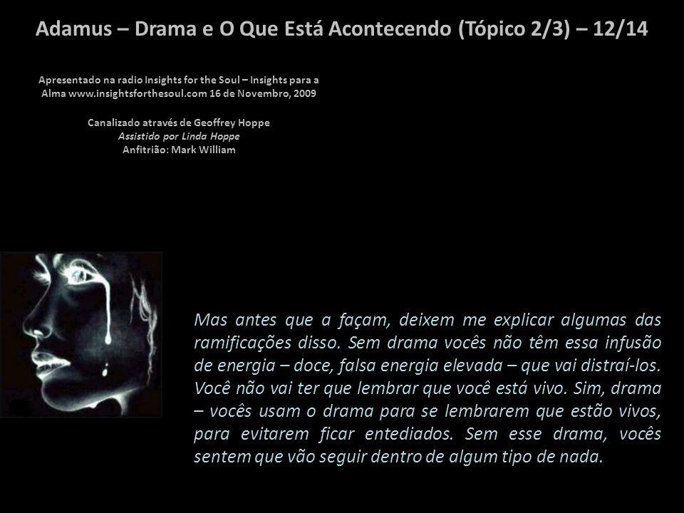 Adamus – Drama e O Que Está Acontecendo (Tópico 2/3) – 11/14 Ele é energia.