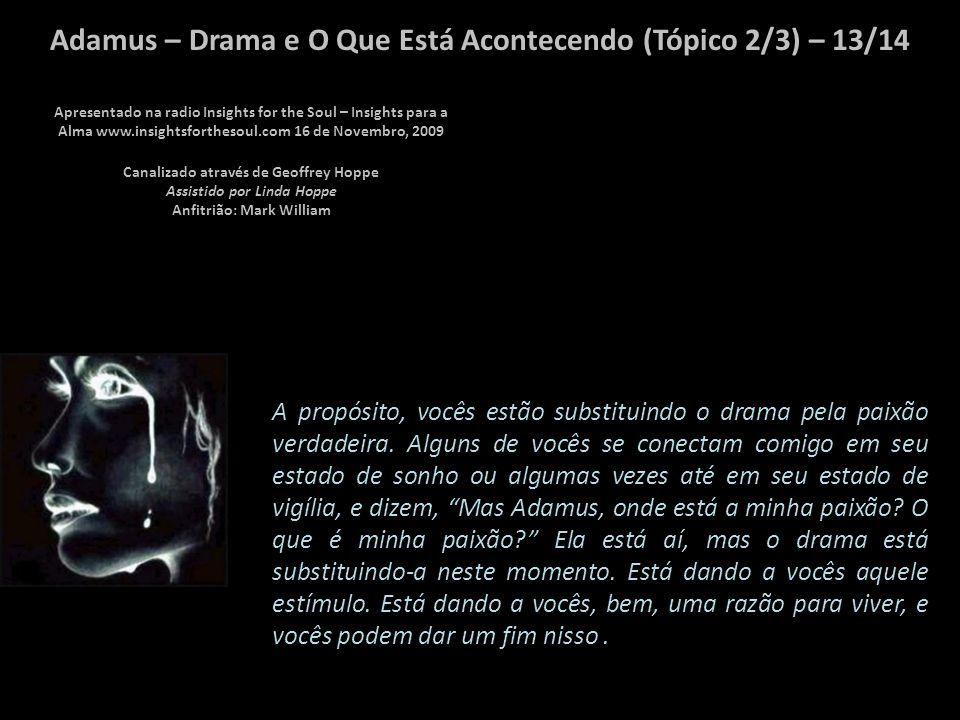 Adamus – Drama e O Que Está Acontecendo (Tópico 2/3) – 12/14 Mas antes que a façam, deixem me explicar algumas das ramificações disso.