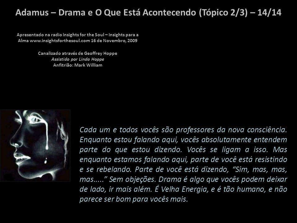 Adamus – Drama e O Que Está Acontecendo (Tópico 2/3) – 13/14 A propósito, vocês estão substituindo o drama pela paixão verdadeira.