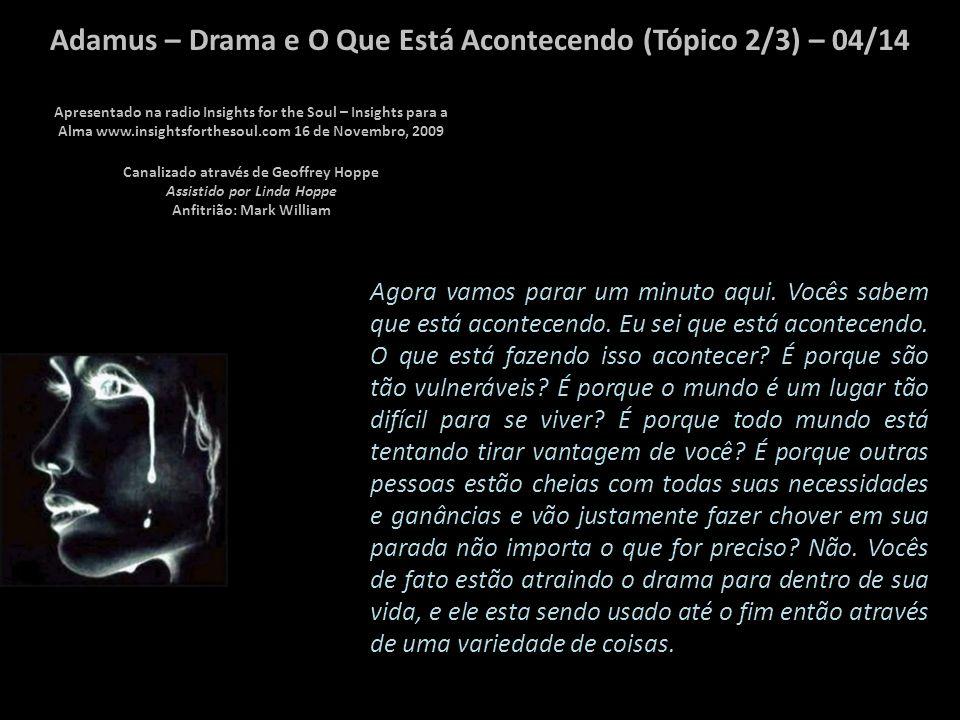 Adamus – Drama e O Que Está Acontecendo (Tópico 2/3) – 03/14 Emoções pesadas entram para agitar a calma em que estavam apenas começando a experimentar.