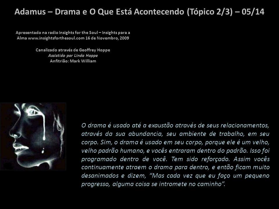 Adamus – Drama e O Que Está Acontecendo (Tópico 2/3) – 04/14 Agora vamos parar um minuto aqui.