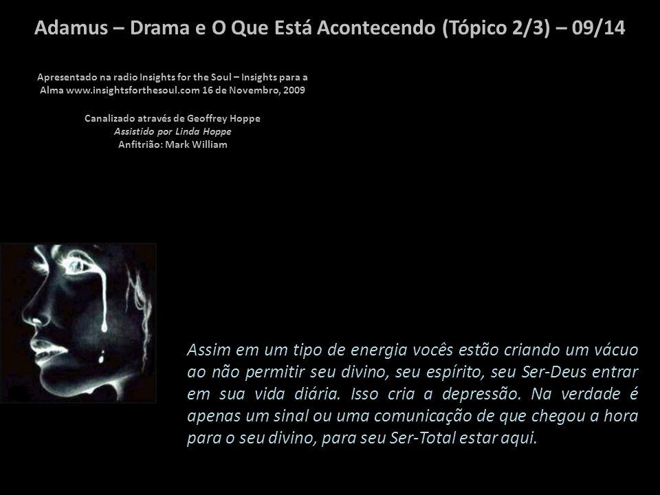Adamus – Drama e O Que Está Acontecendo (Tópico 2/3) – 08/14 Uma é que há uma tristeza em deixar a velha condição humana.