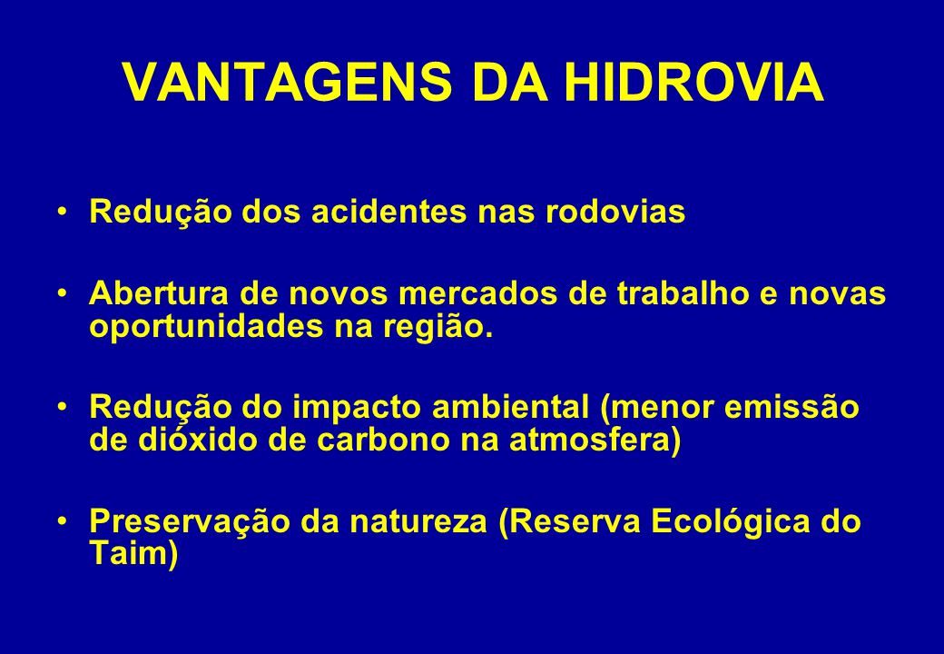 VANTAGENS DA HIDROVIA Redução dos acidentes nas rodovias Abertura de novos mercados de trabalho e novas oportunidades na região.