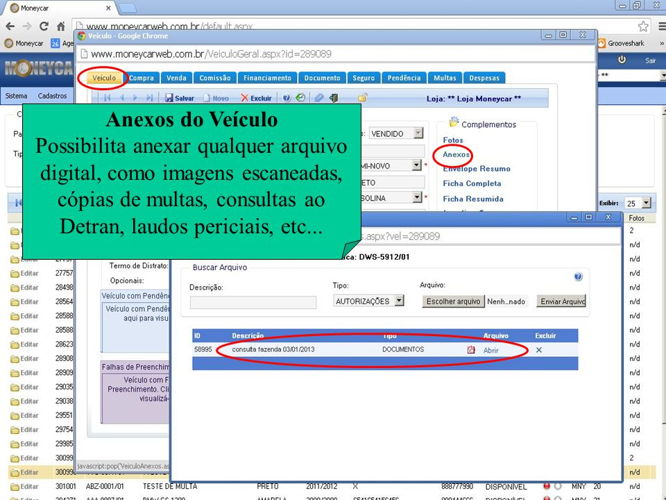 Anexos do Veículo Possibilita anexar qualquer arquivo digital, como imagens escaneadas, cópias de multas, consultas ao Detran, laudos periciais, etc..