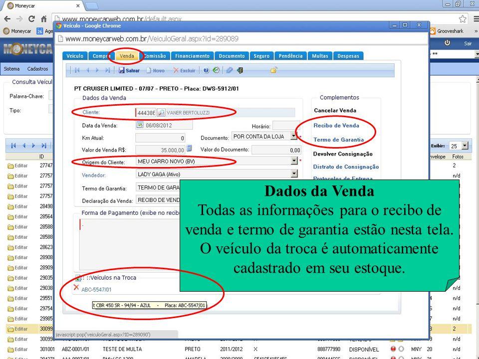 Dados da Venda Todas as informações para o recibo de venda e termo de garantia estão nesta tela. O veículo da troca é automaticamente cadastrado em se