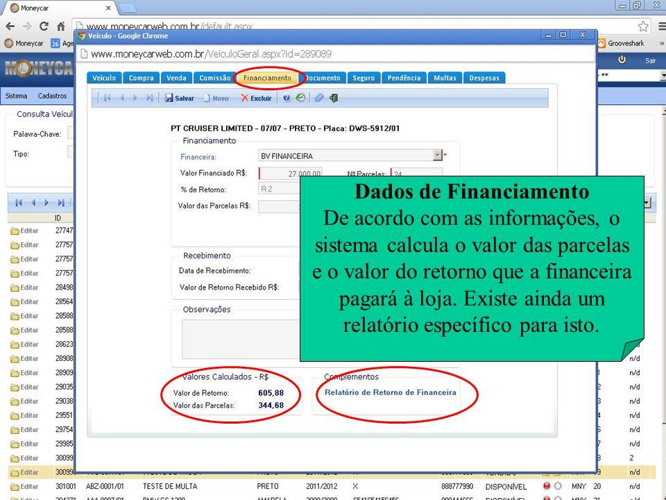Dados de Financiamento De acordo com as informações, o sistema calcula o valor das parcelas e o valor do retorno que a financeira pagará à loja. Exist