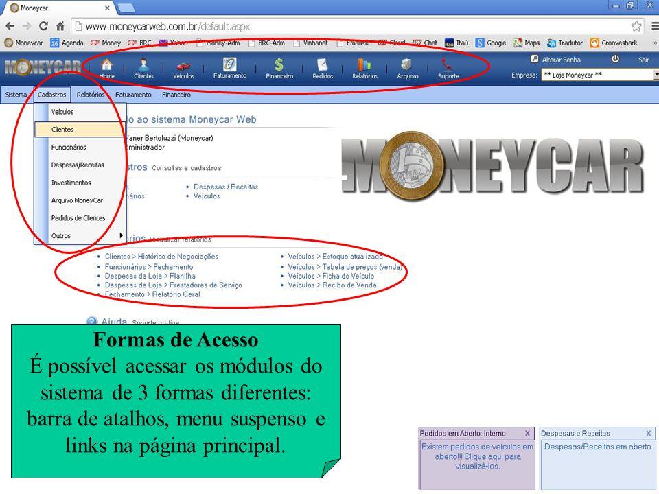 Formas de Acesso É possível acessar os módulos do sistema de 3 formas diferentes: barra de atalhos, menu suspenso e links na página principal.