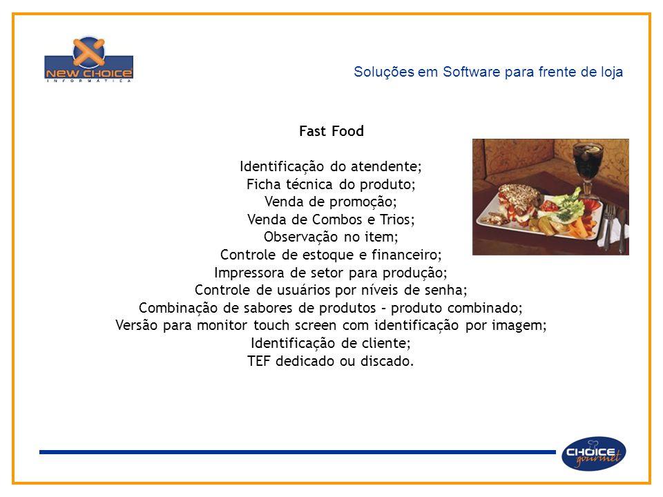 Soluções em Software para frente de loja Fast Food Identificação do atendente; Ficha técnica do produto; Venda de promoção; Venda de Combos e Trios; O