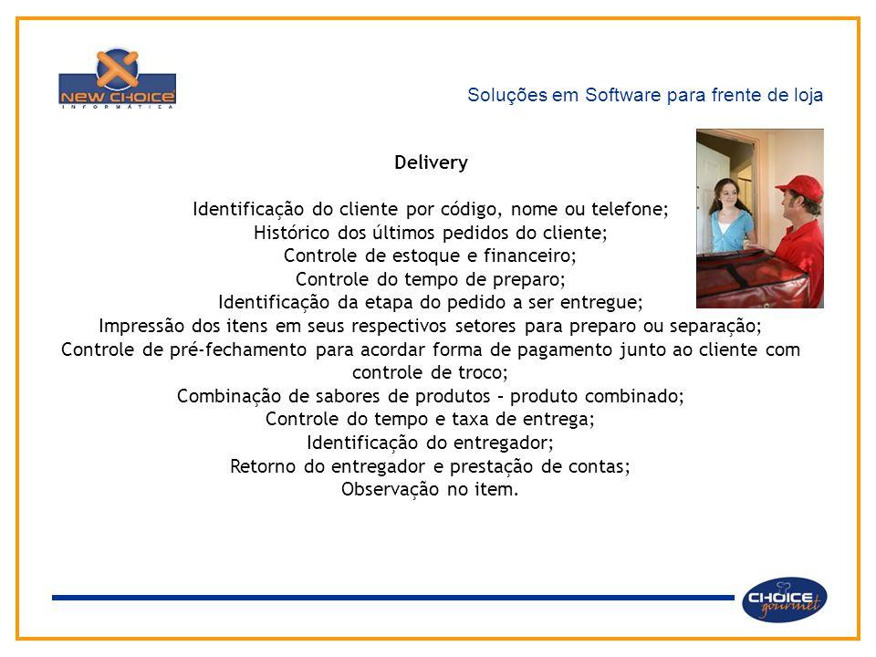 Soluções em Software para frente de loja Delivery Identificação do cliente por código, nome ou telefone; Histórico dos últimos pedidos do cliente; Con