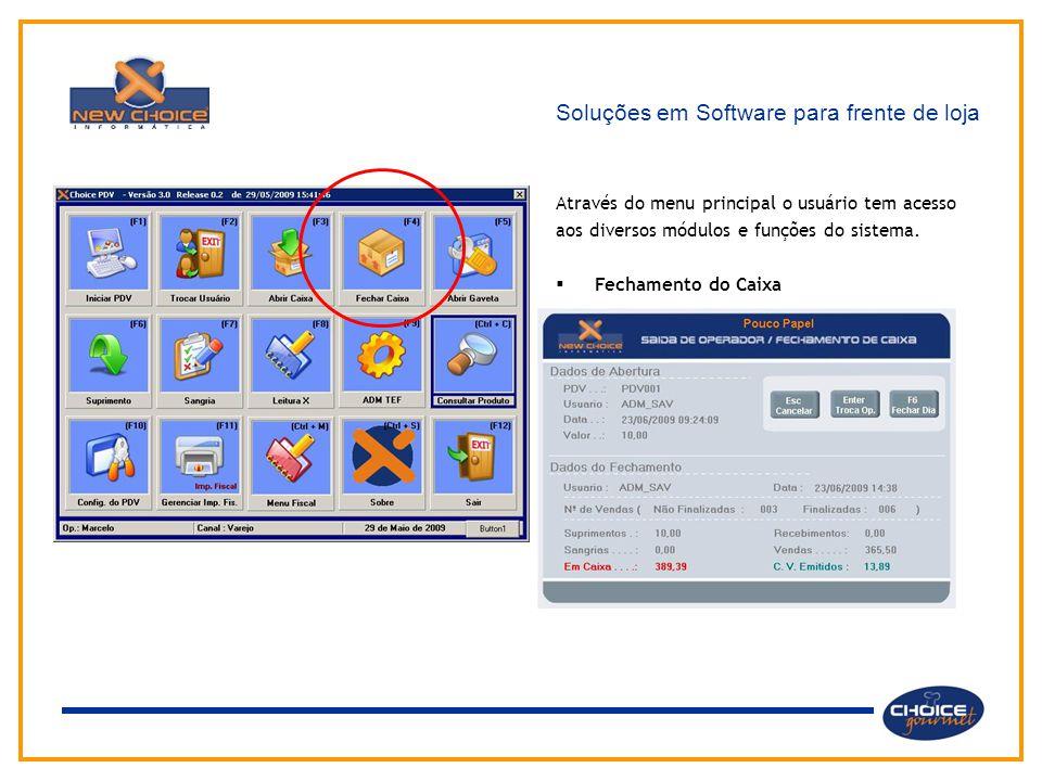 Soluções em Software para frente de loja Através do menu principal o usuário tem acesso aos diversos módulos e funções do sistema.  Fechamento do Cai