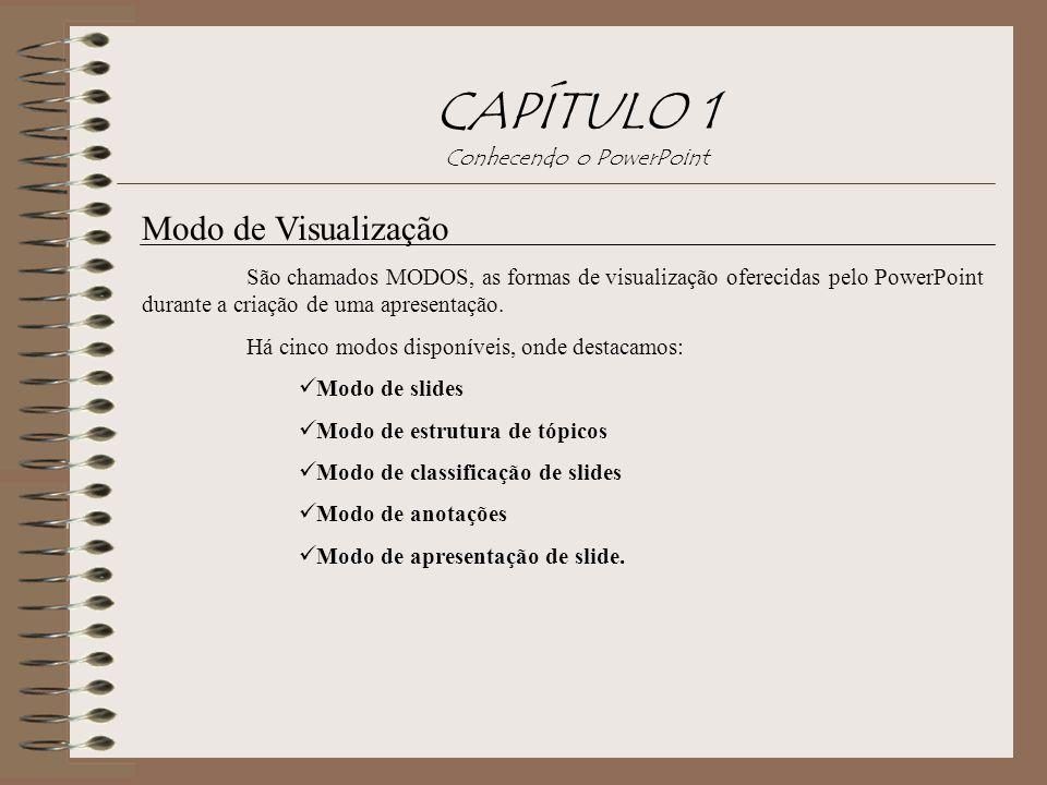 Modo de Visualização São chamados MODOS, as formas de visualização oferecidas pelo PowerPoint durante a criação de uma apresentação. Há cinco modos di
