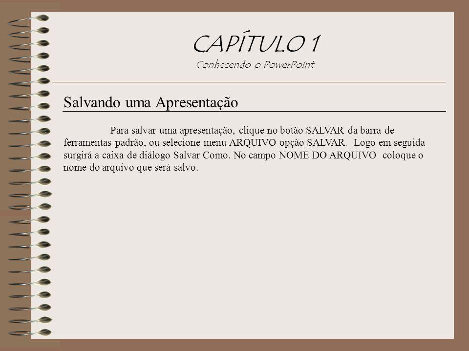 Salvando uma Apresentação Para salvar uma apresentação, clique no botão SALVAR da barra de ferramentas padrão, ou selecione menu ARQUIVO opção SALVAR.