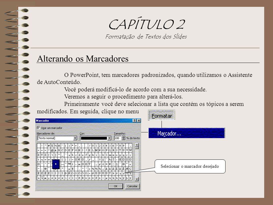 CAPÍTULO 2 Formatação de Textos dos Slides Alterando os Marcadores O PowerPoint, tem marcadores padronizados, quando utilizamos o Assistente de AutoCo
