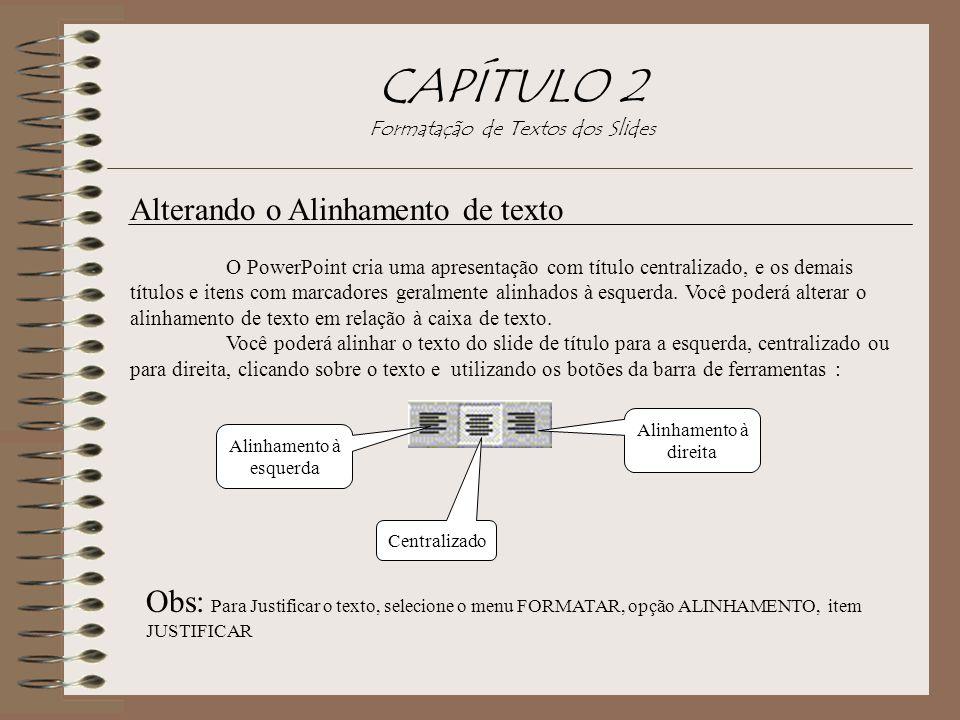 Alterando o Alinhamento de texto O PowerPoint cria uma apresentação com título centralizado, e os demais títulos e itens com marcadores geralmente ali