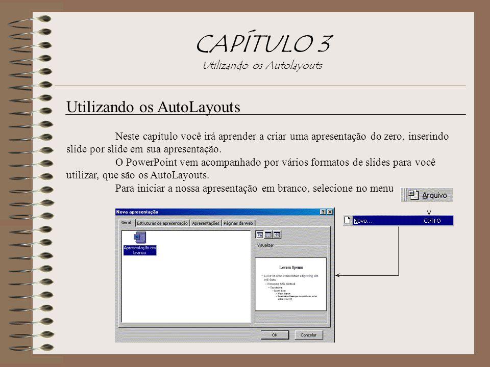 CAPÍTULO 3 Utilizando os Autolayouts Utilizando os AutoLayouts Neste capítulo você irá aprender a criar uma apresentação do zero, inserindo slide por