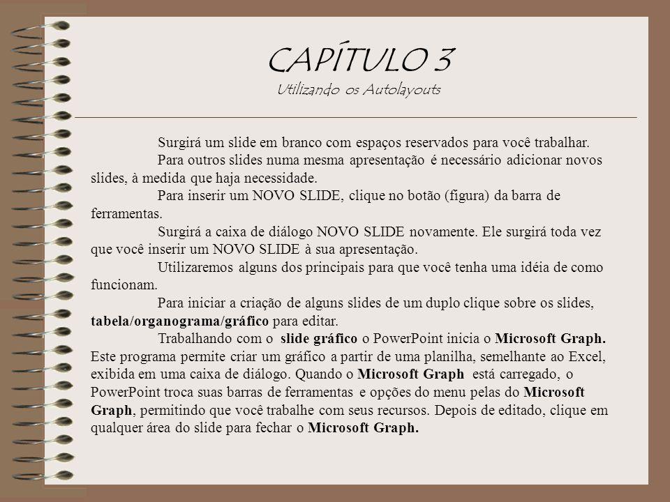 CAPÍTULO 3 Utilizando os Autolayouts Surgirá um slide em branco com espaços reservados para você trabalhar. Para outros slides numa mesma apresentação