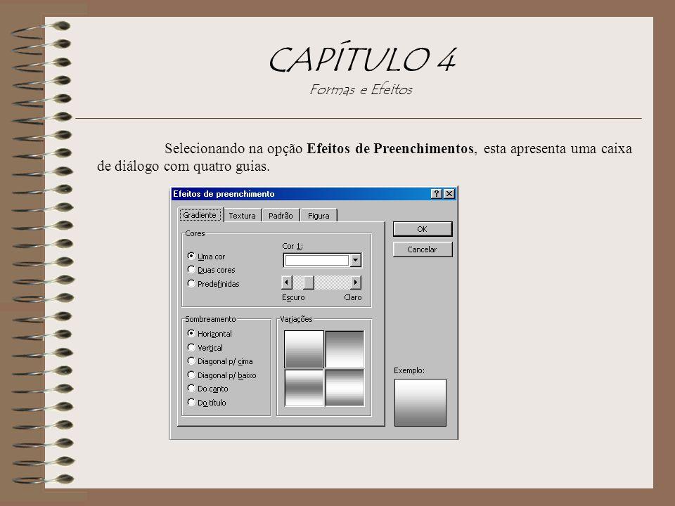 CAPÍTULO 4 Formas e Efeitos Selecionando na opção Efeitos de Preenchimentos, esta apresenta uma caixa de diálogo com quatro guias.
