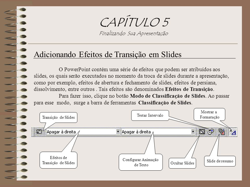 CAPÍTULO 5 Finalizando Sua Apresentação Adicionando Efeitos de Transição em Slides O PowerPoint contém uma série de efeitos que podem ser atribuídos a