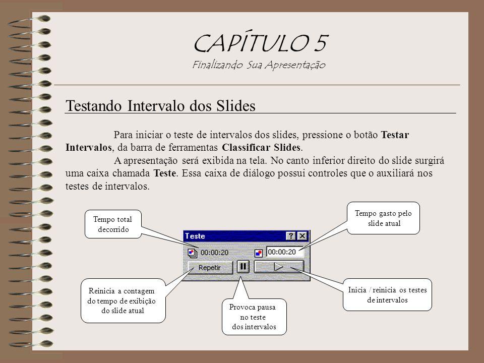 CAPÍTULO 5 Finalizando Sua Apresentação Testando Intervalo dos Slides Para iniciar o teste de intervalos dos slides, pressione o botão Testar Interval