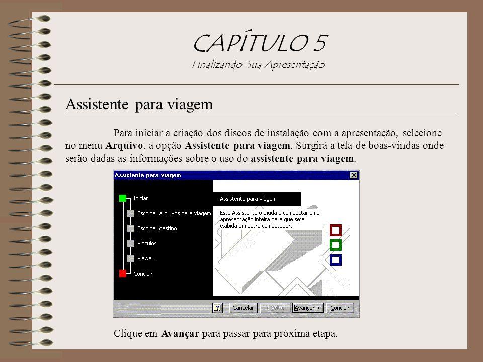 CAPÍTULO 5 Finalizando Sua Apresentação Assistente para viagem Para iniciar a criação dos discos de instalação com a apresentação, selecione no menu A