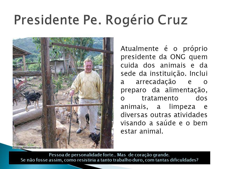 Atualmente é o próprio presidente da ONG quem cuida dos animais e da sede da instituição.