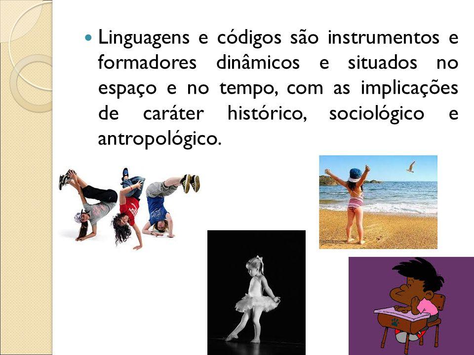 Linguagens e códigos são instrumentos e formadores dinâmicos e situados no espaço e no tempo, com as implicações de caráter histórico, sociológico e a