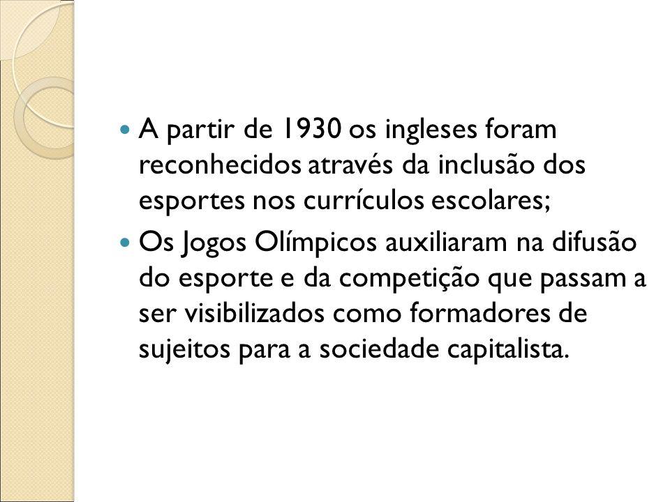 A partir de 1930 os ingleses foram reconhecidos através da inclusão dos esportes nos currículos escolares; Os Jogos Olímpicos auxiliaram na difusão do