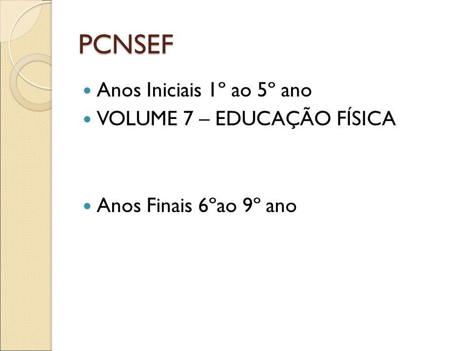 PCNSEF Anos Iniciais 1º ao 5º ano VOLUME 7 – EDUCAÇÃO FÍSICA Anos Finais 6ºao 9º ano