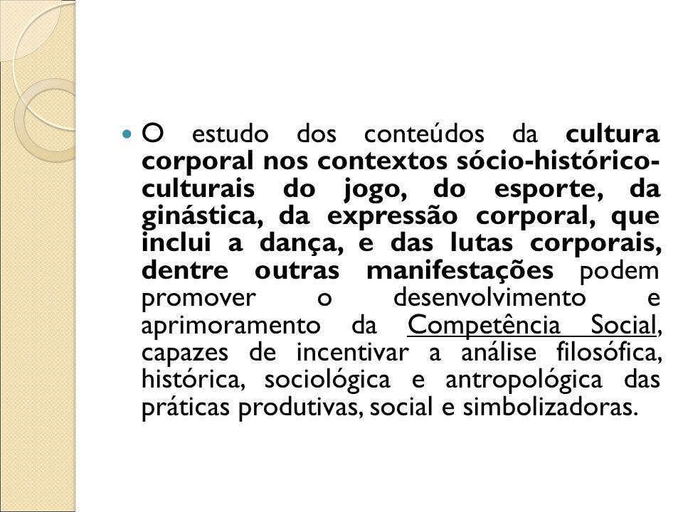 O estudo dos conteúdos da cultura corporal nos contextos sócio-histórico- culturais do jogo, do esporte, da ginástica, da expressão corporal, que incl