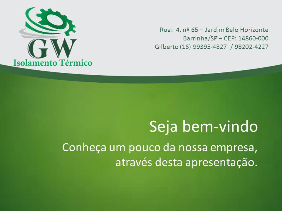Seja bem-vindo Conheça um pouco da nossa empresa, através desta apresentação. Rua: 4, nº 65 – Jardim Belo Horizonte Barrinha/SP – CEP: 14860-000 Gilbe