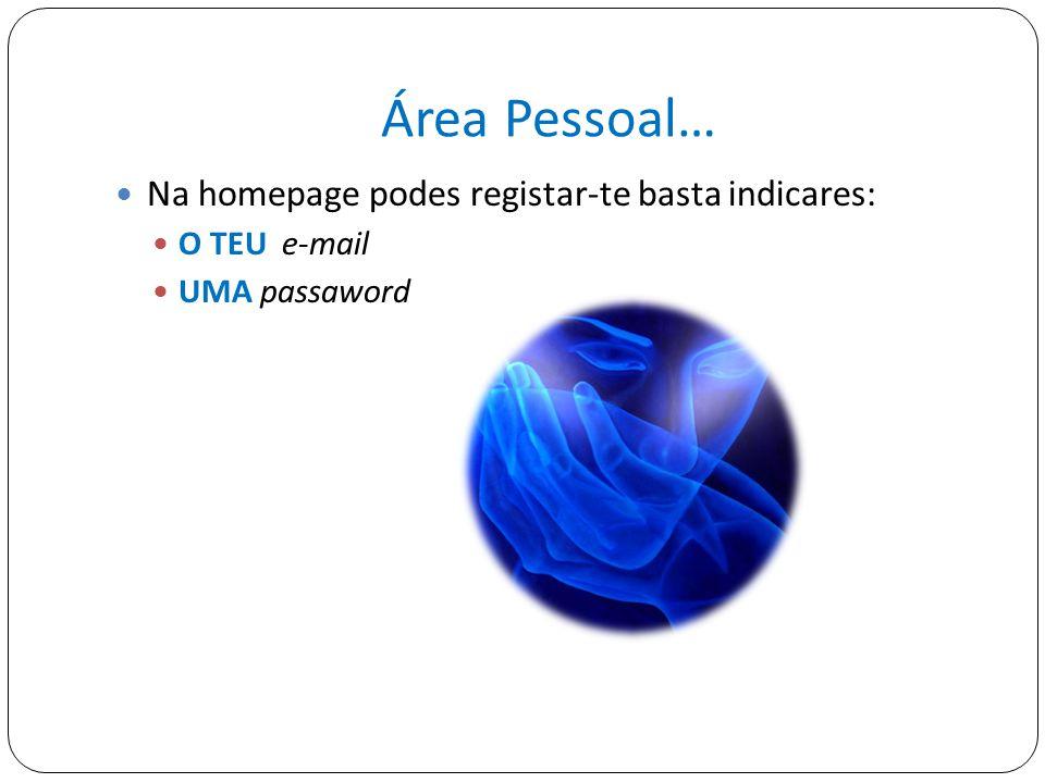 Área Pessoal… Na homepage podes registar-te basta indicares: O TEU e-mail UMA passaword