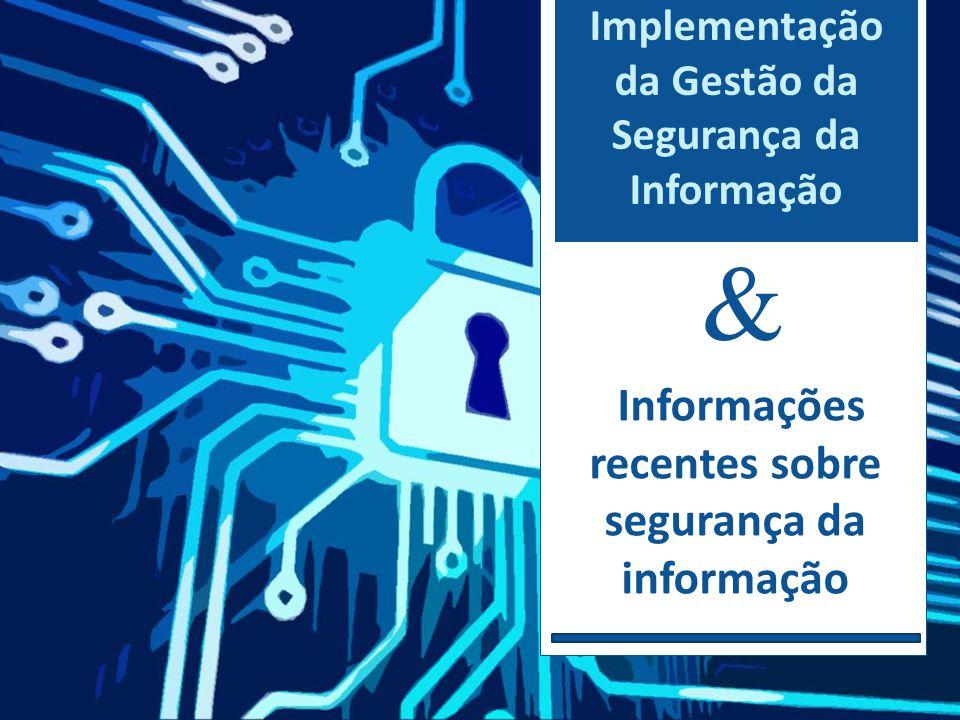 Implementação da Gestão da Segurança da Informação & Informações recentes sobre segurança da informação