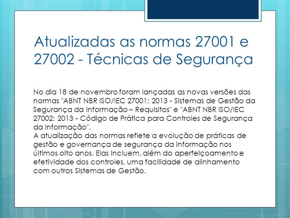 Atualizadas as normas 27001 e 27002 - Técnicas de Segurança No dia 18 de novembro foram lançadas as novas versões das normas
