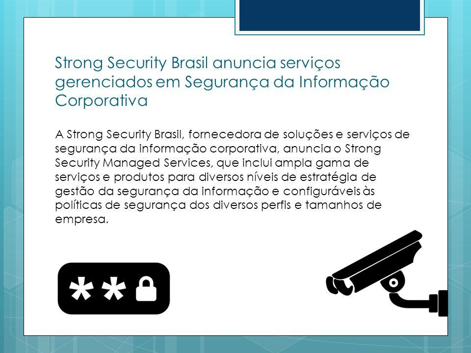 Strong Security Brasil anuncia serviços gerenciados em Segurança da Informação Corporativa A Strong Security Brasil, fornecedora de soluções e serviço