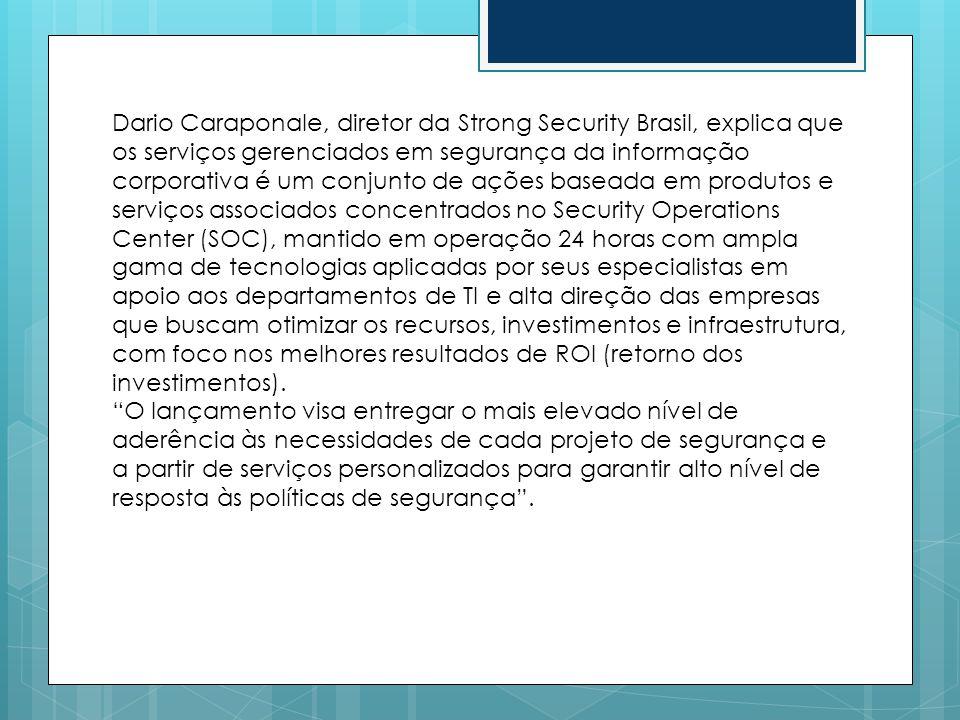 Dario Caraponale, diretor da Strong Security Brasil, explica que os serviços gerenciados em segurança da informação corporativa é um conjunto de ações