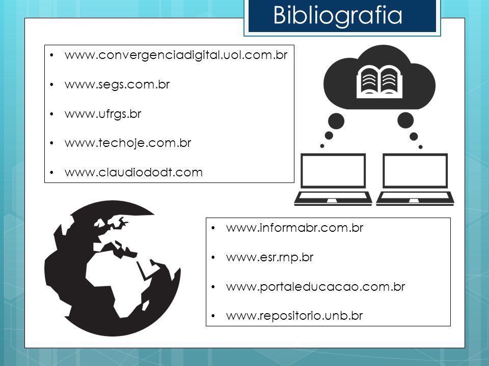 Bibliografia www.convergenciadigital.uol.com.br www.segs.com.br www.ufrgs.br www.techoje.com.br www.claudiododt.com www.informabr.com.br www.esr.rnp.b